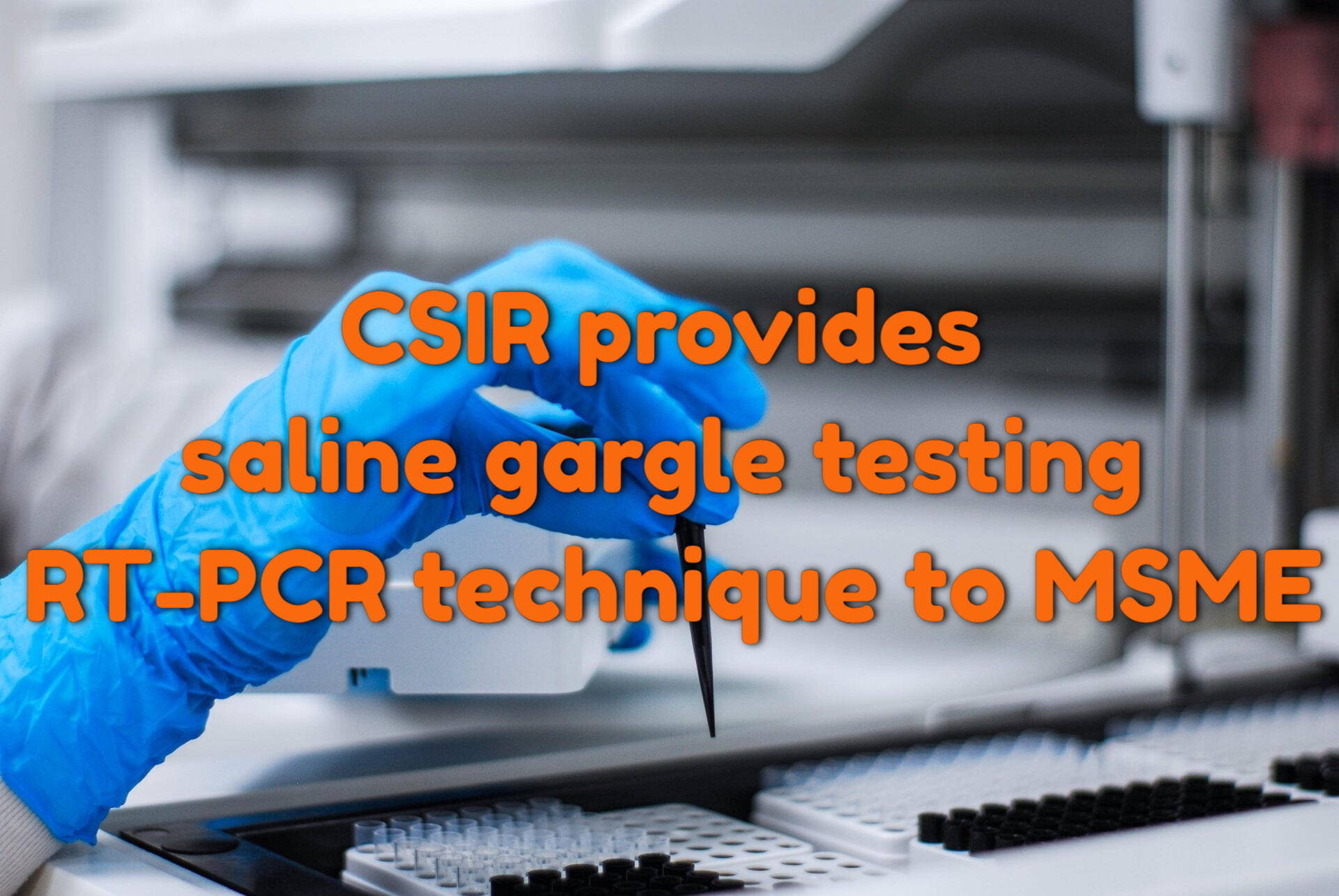 CSIR transfers RT-PCR technology for saline gargle testing to MSME industry