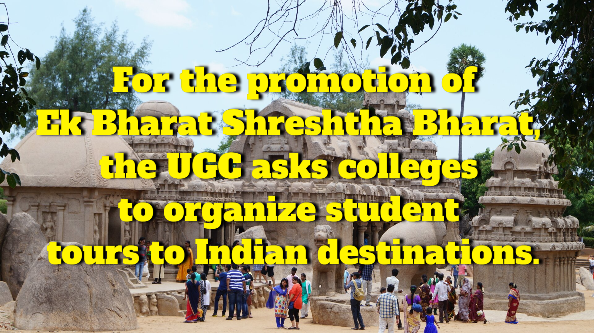 To promote Ek Bharat Shreshtha Bharat, UGC requests that colleges arrange student trips to Indian locations